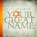 Paul Wilbur - Your great name