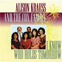 Alison Krauss / The Cox Family - I know who holds tomorrow