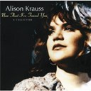 Alison Krauss - Now that i've found you - a collection