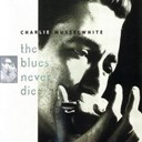 Charlie Musselwhite - The blues never die