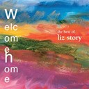 Liz Story - Welcome home:  the best of liz story