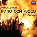Felix Mendelssohn / Roberto Prosseda - Piano con fuoco