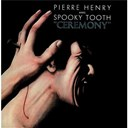 Pierre Henry / Spooky Tooth - Ceremony