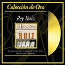 Rey Ruiz - Coleccion de oro