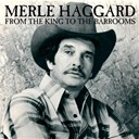 Merle Haggard - From the king to the barrooms, the ultimate collection