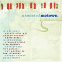 Bob James / Brenda Russell / Chris Botti / Dave Grusin / George Benson / Gerald Albright / Lee Ritenour / Lisa Fischer / Mindi Abair / Peter White / Richard Elliot / Will Downing - Twist of motown