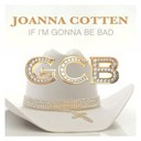 Joanna Cotten - If i'm gonna be bad