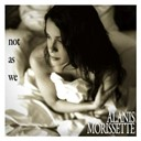 Alanis Morissette - Not as we (int'l dmd)