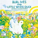 Burl Ives - Burl ives sings little white duck and other children's favorites
