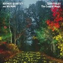 Kronos Quartet / Terry Riley / Wu Man - The cusp of magic