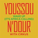 Youssou N'dour - Wake up (featuring cirkus)