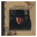 John Michael Montgomery - Leave a mark