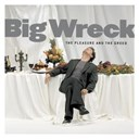 Big Wreck - The pleasure and the greed
