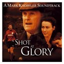 "Mark Knopfler - Music from the motion picture ""a shot at glory"""