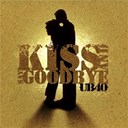 Ub 40 - Kiss and say goodbye