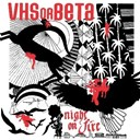 Vhs Or Beta - Night on fire (album version)