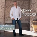 Kenny Rogers - Water & bridges
