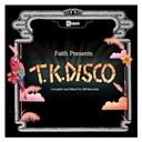 Compilation - Faith Presents TK Disco
