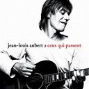 Jean-Louis Aubert - A ceux qui passent