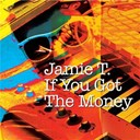 Jamie T. - If you got the money