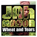 Jah Mason - Wheat &amp; tears