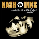 Inxs / Kash - Dream on black girl
