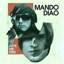 Mando Diao - Give me fire