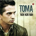 Toma - Non, non, non