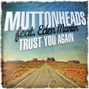 Muttonheads - Trust you again