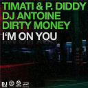 Dirty Money / Dj Antoine / P. Diddy (Puff Daddy) / Timati - I'm on you