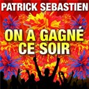 Patrick S&eacute;bastien - On a gagn&eacute; ce soir