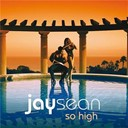 Jay Sean - So high