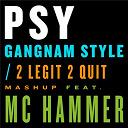 Psy - Gangnam style / 2 legit 2 quit mashup