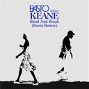Basto / Keane - Bend & break (basto vs keane)