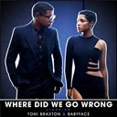 Babyface / Toni Braxton - Where did we go wrong?