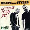 Beats / Styles - We're not ready yet