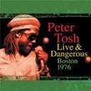 Peter Tosh - Peter tosh live & dangerous: boston 1976