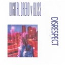 Arthur Bliss / Digital Dread - Disrespect (digital dread vs. bliss)