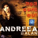 Andreea Balan - Asa sunt eu / that's me