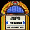 Tyrone Davis - Turn back the hands of time  can i change my mind - single