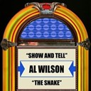 Al Wilson - Show and tell  the snake - single
