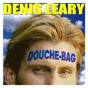 Denis Leary - Douchebag
