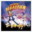 Patrick Sébastien - Ca va être ta fête (Edition 40 ans de carrière)