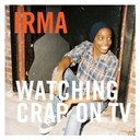 Irma - Watching crap on tv (radio edit)