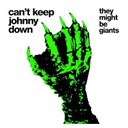 They Might Be Giants - Can't keep johnny down