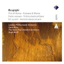 Carlo Rizzo / Hugh Wolff - Respighi : pini di roma, fontane di roma, fest romane, trittico, gli uccelli, antiche danze