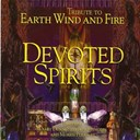 Devoted Spirits / Devoted Spirits, Sheldon Reynolds / Gerald Albright / Johnny Graham / Larry Dunn / Maurice White / Morris Pleasure / Norman Brown / Ronnie Laws / Sheldon Reynolds - Tribute to earth, wind and fire
