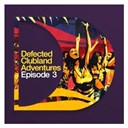A T F C / Atfc / Barbara Tucker / Daniel Bovie / Defected Clubland Adventures / Dj Spen / Dj Technic / Djaimin / E Man / Hardsoul / Jon Cutler / Knee Deep / Lil' Mo' Yin Yang / Mike Dunn / Mr V / Osunlade / Roland Clarke / Roy Rox / Studio Apartment / The Montanas / &Acirc;me - Defected clubland adventures : episode three