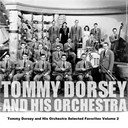Tommy Dorsey - Tommy dorsey and his orchestra selected favorites volume 2