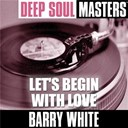 Barry White - Deep soul masters: let's begin with love